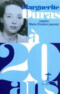 Marguerite Duras à 20 ans : l'amante - Marie-ChristineJeanniot