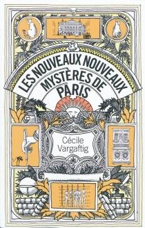 Les nouveaux nouveaux mystères de Paris - CécileVargaftig