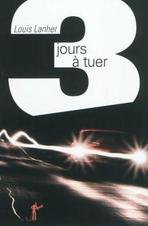 Trois jours à tuer - LouisLanher