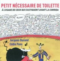 Petit nécessaire de toilette : à l'usage de ceux qui s'astiquent avant la corrida - JacquesDurand
