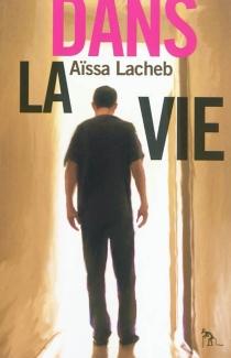 Dans la vie - AïssaLacheb