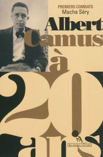 Albert Camus à 20 ans : premiers combats - MachaSéry
