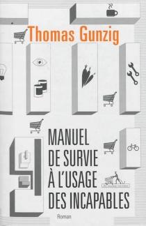 Manuel de survie à l'usage des incapables - ThomasGunzig
