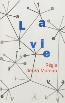 La vie - Régis deSa Moreira