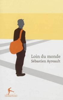 Loin du monde - SébastienAyreault