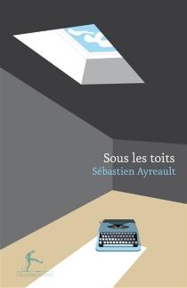 Sous les toits - SébastienAyreault