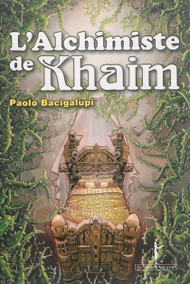 L'alchimiste de Khaim - PaoloBacigalupi