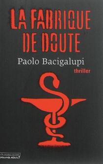 La fabrique de doute - PaoloBacigalupi