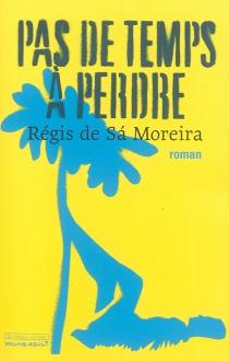 Pas de temps à perdre - Régis deSa Moreira
