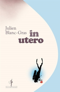 In utero - Julien Blanc-Gras