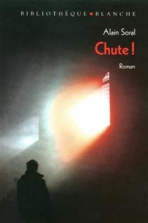 Chute ! : éloge de la disgrâce - AlainSoral