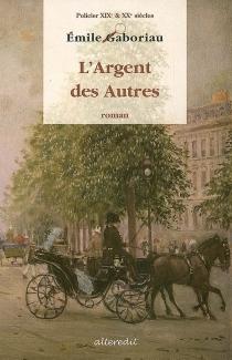 L'argent des autres : roman policier - ÉmileGaboriau