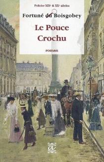 Le pouce crochu : roman policier - FortunéDu Boisgobey