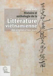 Histoire et anthologie de la littérature viêtnamienne des origines à nos jours - Thành KhôiLê