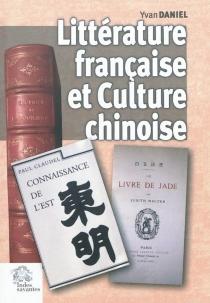 Littérature française et culture chinoise (1846-2005) - YvanDaniel