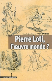 Pierre Loti, l'oeuvre monde ? -