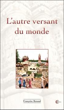 L'autre versant du monde - FrançoiseRenaud