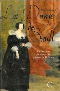 La dame de Sault : en Provence... au temps des guerres de Religion - AlainGérard