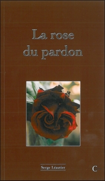 La rose du pardon - SergeLeautier