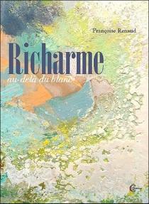 Au-delà du blanc : Richarme (1904-1991) : récit - FrançoiseRenaud