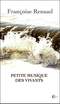 Petite musique des vivants - FrançoiseRenaud