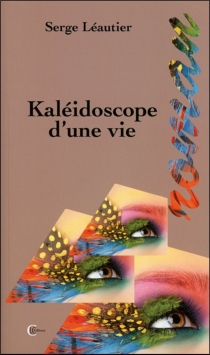Kaléidoscope d'une vie - SergeLeautier