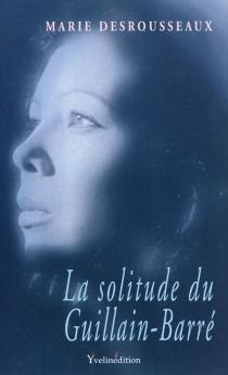 La solitude du Guillain-Barré - MarieDesrousseaux
