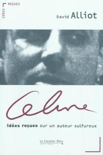 Céline : idées reçues sur un auteur sulfureux - DavidAlliot