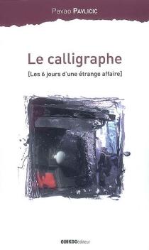 La calligraphie : les six jours d'une étrange affaire - PavaoPavlicic