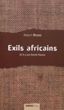Exils africains : et il y eut David-Kanza - AlbertRusso