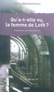 Qu'a-t-elle vu, la femme de Loth ? - IoànnaBourazopoùlou