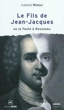 Le fils de Jean-Jacques ou La faute à Rousseau - IsabelleMarsay