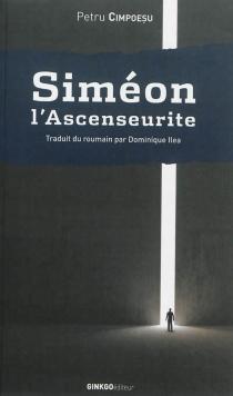 Siméon l'ascenseurite : roman avec anges et Moldaves - PetruCimpoesu