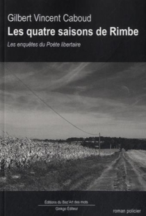 Les quatre saisons de Rimbe : les enquêtes du poète libertaire : roman policier - GilbertVincent-Caboud