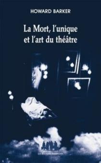 La mort, l'unique et l'art du théâtre - HowardBarker