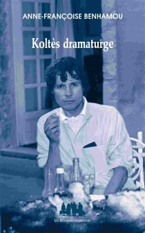 Koltès dramaturge - Anne-FrançoiseBenhamou