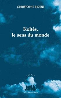 Koltès : le sens du monde - ChristopheBident