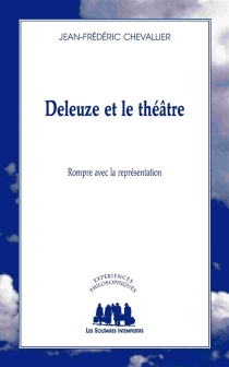 Deleuze et le théâtre : rompre avec la représentation - Jean-FrédéricChevallier
