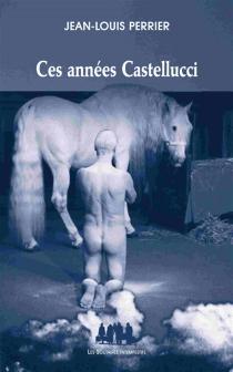 Ces années Castellucci : 1997-2014 - Jean-LouisPerrier