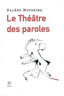 Le théâtre des paroles - ValèreNovarina