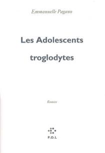 Les adolescents troglodytes - EmmanuellePagano