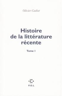 Histoire de la littérature récente - OlivierCadiot