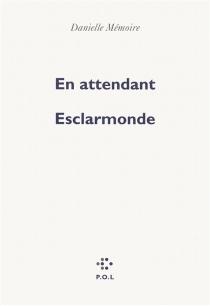 En attendant Esclarmonde - DanielleMémoire
