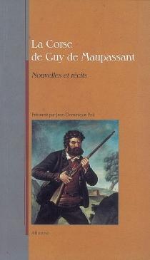 La Corse de Guy de Maupassant : nouvelles et récits - Guy deMaupassant