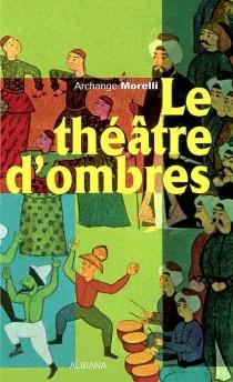 Le théâtre d'ombres - ArchangeMorelli