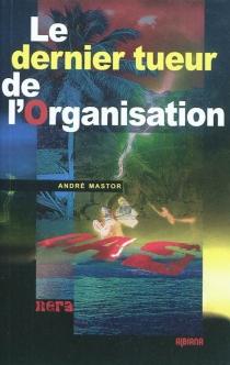 Le dernier tueur de l'organisation - AndréMastor