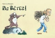 Pas bêtes ! - YannLe Borgne