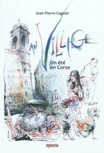 Au village : un été en Corse - Jean-PierreCagnat