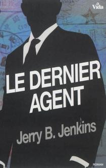 Le dernier agent - Jerry BruceJenkins