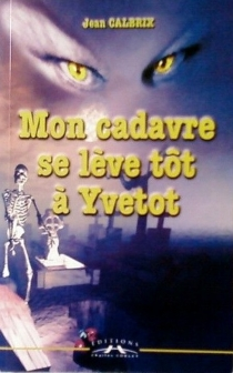 Mon cadavre se lève tôt à Yvetot - JeanCalbrix